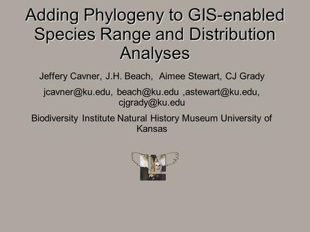 Adding Phylogeny to GIS-enabled Species Range and Distribution Analyses Jeffery Cavner, J.H. Beach, Aimee Stewart, CJ Grady