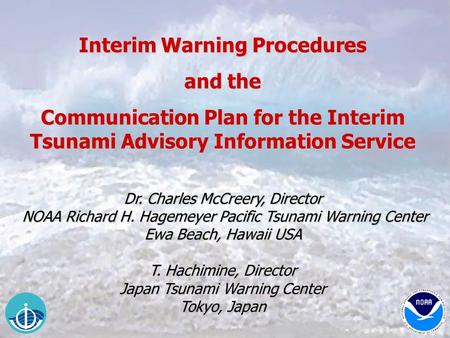 Interim Warning Procedures and the Communication Plan for the Interim Tsunami Advisory Information Service Dr. Charles McCreery, Director NOAA Richard.