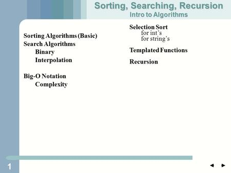 1 Sorting Algorithms (Basic) Search Algorithms BinaryInterpolation Big-O Notation Complexity Sorting, Searching, Recursion Intro to Algorithms Selection.