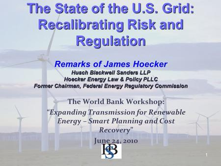 1 The State of the U.S. Grid: Recalibrating Risk and Regulation Husch Blackwell Sanders LLP Hoecker Energy Law & Policy PLLC Former Chairman, Federal Energy.