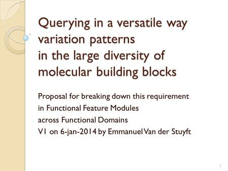 Querying in a versatile way variation patterns in the large diversity of molecular building blocks Proposal for breaking down this requirement in Functional.