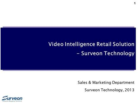 1 Video Intelligence Retail Solution - Surveon Technology Sales & Marketing Department Surveon Technology, 2013.