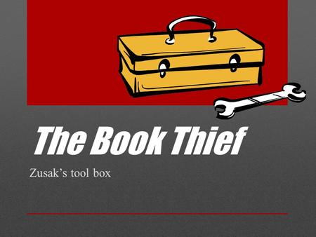 The Book Thief Zusak's tool box.