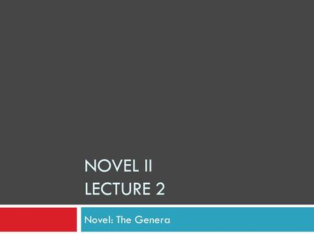 NOVEL II LECTURE 2 Novel: The Genera. SYNOPSIS MODERNISM AND REALISM` A DETAILD TALK 1. Elements of Novel 2. How the novel has evolved…  How Novel is.
