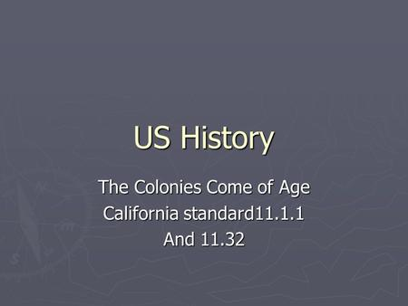 US History The Colonies Come of Age California standard11.1.1 And 11.32.