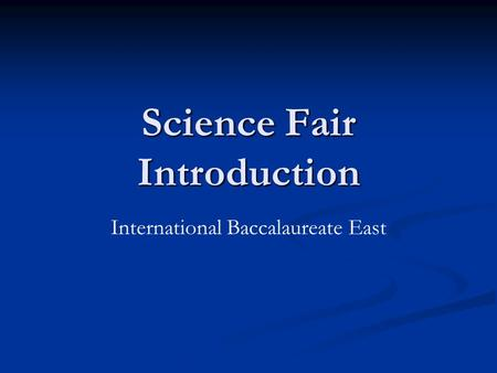 Science Fair Introduction International Baccalaureate East.