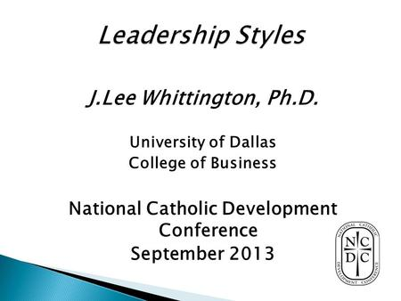 J.Lee Whittington, Ph.D. University of Dallas College of Business National Catholic Development Conference September 2013.