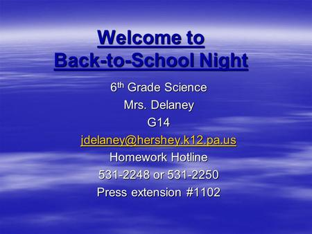 Welcome to Back-to-School Night 6 th Grade Science Mrs. Delaney G14 Homework Hotline 531-2248 or 531-2250 Press extension #1102.