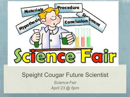 Speight Cougar Future Scientist Science Fair April 6pm.