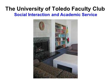 The University of Toledo Faculty Club Social Interaction and Academic Service.
