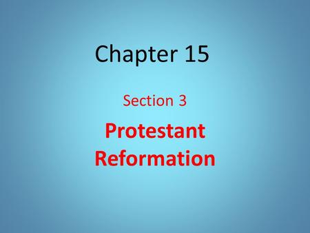 Chapter 15 Section 3 Protestant Reformation. I. Era of Reform A. Reformation 1. Religious revolution that led to a reform movement that split the Church.