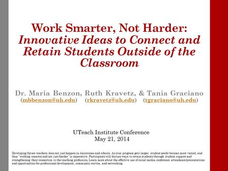 Work Smarter, Not Harder: Innovative Ideas to Connect and Retain Students Outside of the Classroom Dr. Maria Benzon, Ruth Kravetz, & Tania Graciano
