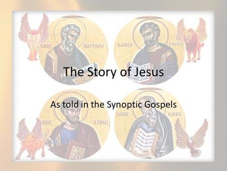 The Story of Jesus As told in the Synoptic Gospels.