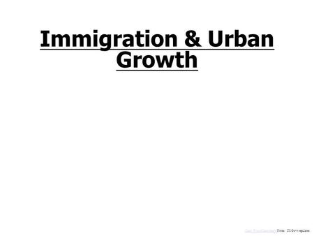 Immigration & Urban Growth Chart: Rise of ImmigrantsChart: Rise of ImmigrantsNotes: US Govt regulates.