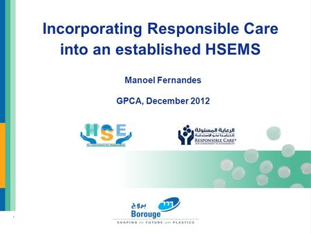 1 Incorporating Responsible Care into an established HSEMS Manoel Fernandes GPCA, December 2012.