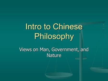 Intro to Chinese Philosophy Views on Man, Government, and Nature.