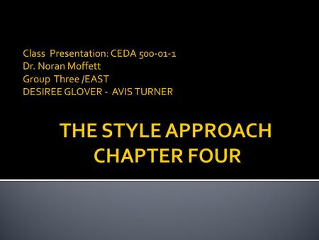 Class Presentation: CEDA 500-01-1 Dr. Noran Moffett Group Three /EAST DESIREE GLOVER - AVIS TURNER.