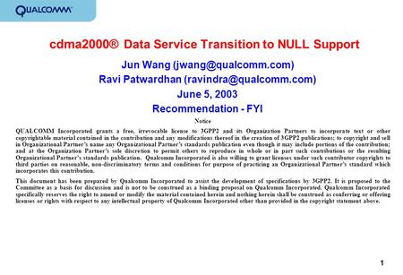 1 cdma2000® Data Service Transition to NULL Support Jun Wang Ravi Patwardhan June 5, 2003 Recommendation -