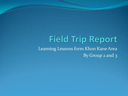 Learning Lessons form Khon Kane Area By Group 2 and 3.