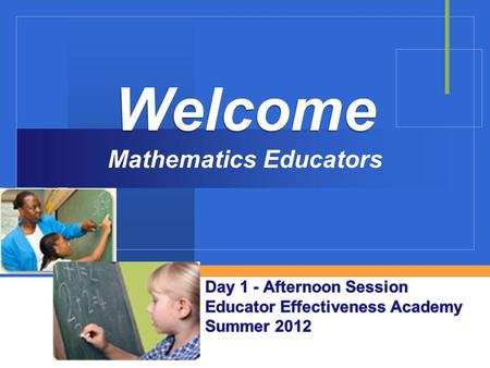 Company LOGO Welcome Welcome Mathematics Educators.