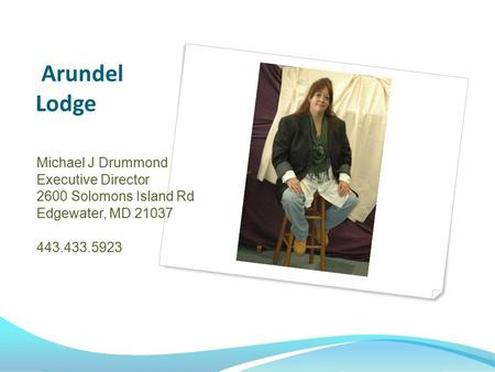 Arundel Lodge Michael J Drummond Executive Director 2600 Solomons Island Rd Edgewater, MD 21037 443.433.5923.