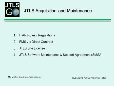 1.ITAR Rules / Regulations 2.FMS v.s Direct Contract 3.JTLS Site License 4.JTLS Software Maintenance & Support Agreement (SMSA) JTLS Acquisition and Maintenance.