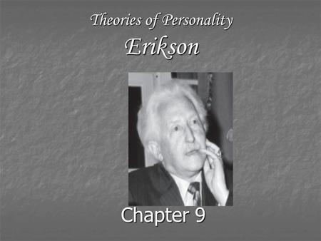Theories of Personality Erikson Chapter 9. Outline Overview of Post-Freudian Theory Overview of Post-Freudian Theory Biography of Erickson Biography of.