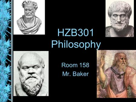 HZB301 Philosophy Room 158 Mr. Baker.