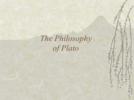 The Philosophy of Plato. A Brief History of Plato  Born in Athens in 427 BCE  Disciple of Socrates  Plato's philosophy was influenced by Socrates 