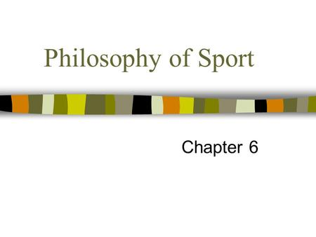 Philosophy of Sport Chapter 6. Sport Books Publisher2 Topics covered in this chapter: What is philosophy of sport? The nature of sport Ethics and sport.