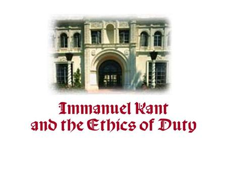 Immanuel Kant and the Ethics of Duty Overview: The Ethics of Respect One of Kant's most lasting contributions to moral philosophy was his emphasis on.
