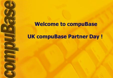 Welcome to compuBase UK compuBase Partner Day !. compuBase? Created in 1989 European HQ Paris, France 35 persons from 10 different countries 10 outsourced.