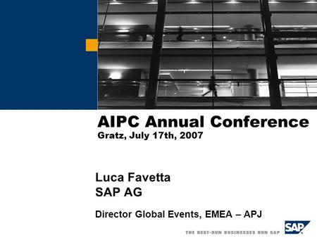 AIPC Annual Conference Gratz, July 17th, 2007 Luca Favetta SAP AG Director Global Events, EMEA – APJ CHANGE PICTURE.