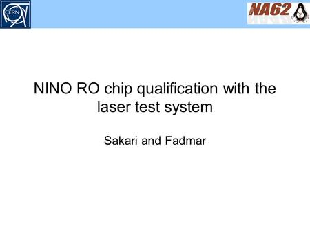 NINO RO chip qualification with the laser test system Sakari and Fadmar.