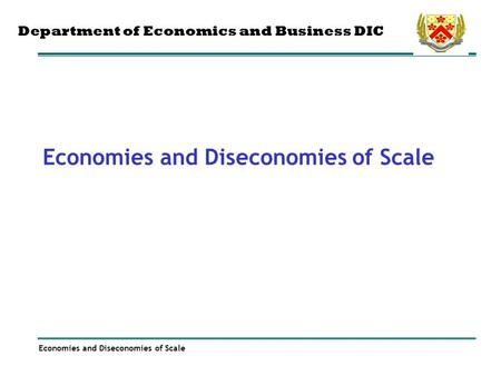 Economies and Diseconomies of Scale Department of Economics and Business DIC.