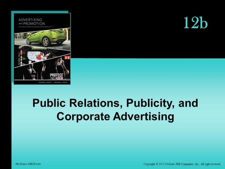 Copyright © 2012 McGraw-Hill Companies, Inc., All right reversed McGraw-Hill/Irwin 12b Public Relations, Publicity, and Corporate Advertising.