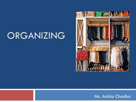 ORGANIZING Ms. Ashita Chadha. Organizing Process off determining the activities to be performed, arranging these activities to administrative units, as.