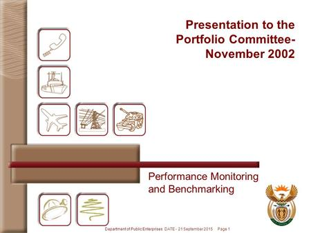 Department of Public Enterprises DATE - 21 September 2015 Page 1 Performance Monitoring and Benchmarking Presentation to the Portfolio Committee- November.