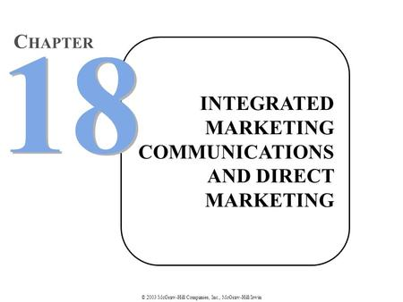 © 2003 McGraw-Hill Companies, Inc., McGraw-Hill/Irwin INTEGRATED MARKETING COMMUNICATIONS AND DIRECT MARKETING 18 C HAPTER.