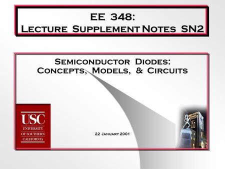 EE 348: Lecture Supplement Notes SN2 Semiconductor Diodes: Concepts, Models, & Circuits 22 January 2001.