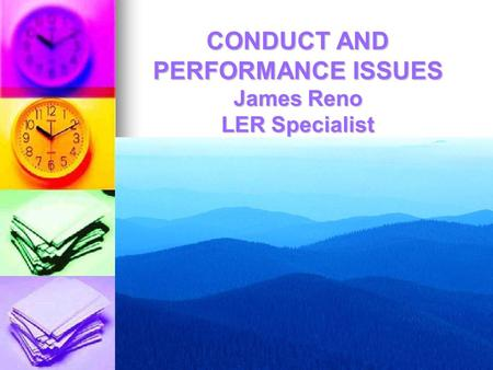 CONDUCT AND PERFORMANCE ISSUES James Reno LER Specialist.