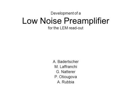 Development of a Low Noise Preamplifier for the LEM read-out A. Badertscher M. Laffranchi G. Natterer P. Otiougova A. Rubbia.