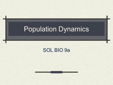 Population Dynamics SOL BIO 9a. BIO SOL: 9a The student will investigate and understand dynamic equilibria within populations, communities, and ecosystems.