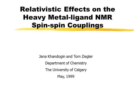 Relativistic Effects on the Heavy Metal-ligand NMR Spin-spin Couplings Copyright, 1996 © Dale Carnegie & Associates, Inc. Jana Khandogin and Tom Ziegler.