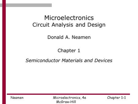 Neamen Microelectronics, 4eChapter 1-1 McGraw-Hill Microelectronics Circuit Analysis and Design Donald A. Neamen Chapter 1 Semiconductor Materials and.