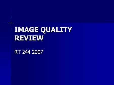 IMAGE QUALITY REVIEW RT 244 2007 What affects DENSITY on the radiographic image?