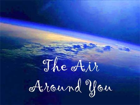 The Air Around You. Earth's Atmosphere Earth's atmosphere is the envelope of gasses that surround the planet. Nitrogen makes up 78% of our air Oxygen.
