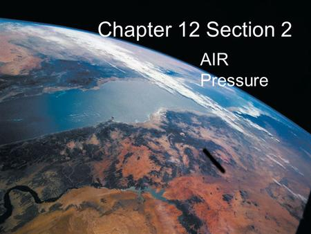 Chapter 12 Section 2 AIR Pressure.