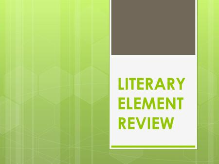 LITERARY ELEMENT REVIEW. CHARACTERS Most important characters are called MAIN CHARACTERS. A main character usually has many TRAITS, mirroring the psychological.