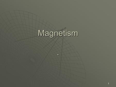1 Magnetism.. 2 Magnetic Fields  Magnetic fields are historically described in terms of their effect on electric charges. A moving electric charge, such.